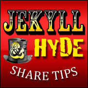 Jekyll & Hyde Share Tips